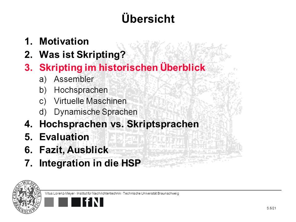 Vitus Lorenz-Meyer · Institut für Nachrichtentechnik · Technische Universität Braunschweig S.5/21 Übersicht 1.Motivation 2.Was ist Skripting? 3.Skript