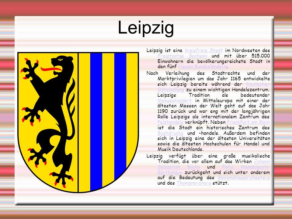 Leipzig Leipzig ist eine kreisfreie Stadt im Nordwesten des Freistaates Sachsen und mit über 515.000 Einwohnern die bevölkerungsreichste Stadt in den