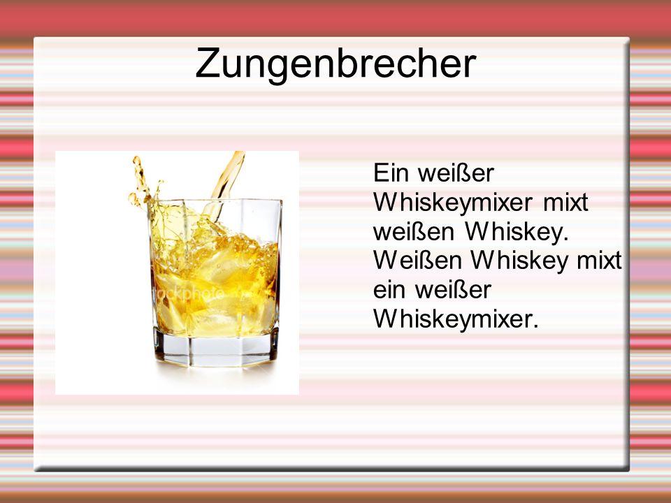 Zungenbrecher Ein weißer Whiskeymixer mixt weißen Whiskey. Weißen Whiskey mixt ein weißer Whiskeymixer.