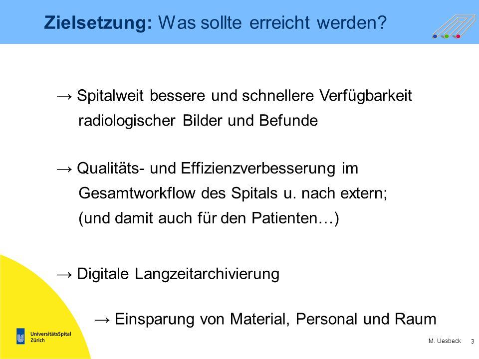 3 M. Uesbeck Zielsetzung: Was sollte erreicht werden? Spitalweit bessere und schnellere Verfügbarkeit radiologischer Bilder und Befunde Qualitäts- und