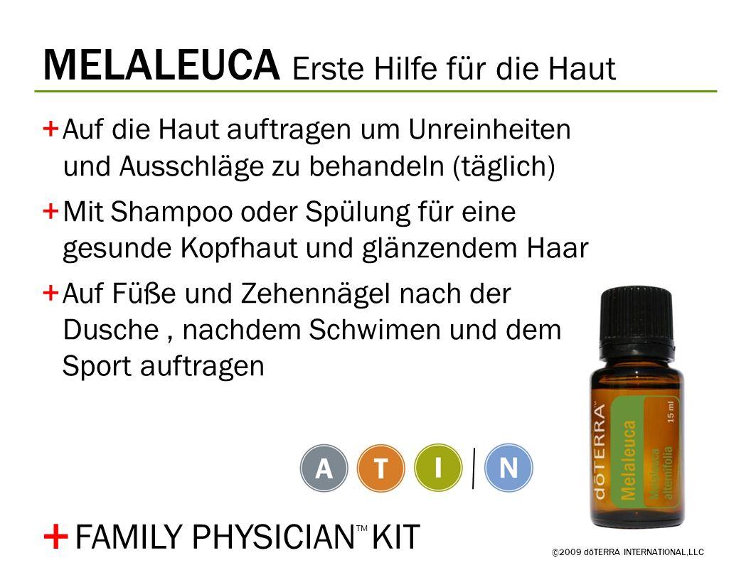MELALEUCA Erste Hilfe für die Haut ©2009 dōTERRA INTERNATIONAL,LLC +Auf die Haut auftragen um Unreinheiten und Ausschläge zu behandeln (täglich) +Mit