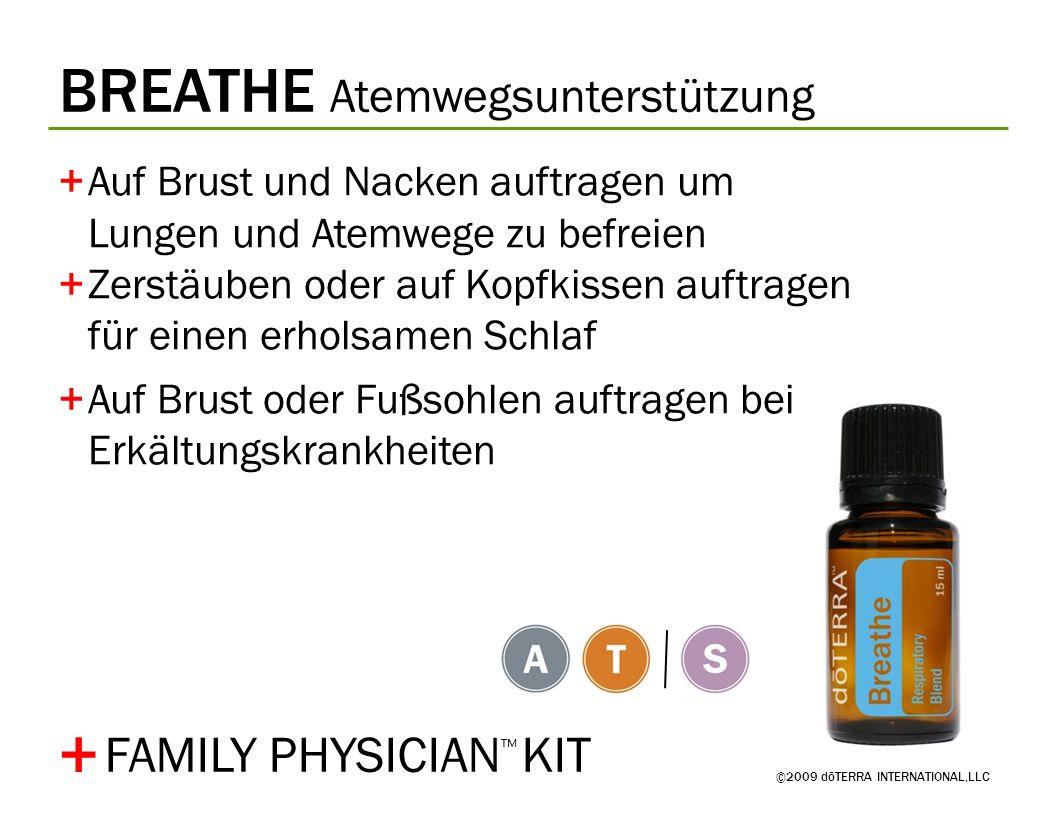 BREATHE Atemwegsunterstützung ©2009 dōTERRA INTERNATIONAL,LLC +Auf Brust und Nacken auftragen um Lungen und Atemwege zu befreien +Zerstäuben oder auf