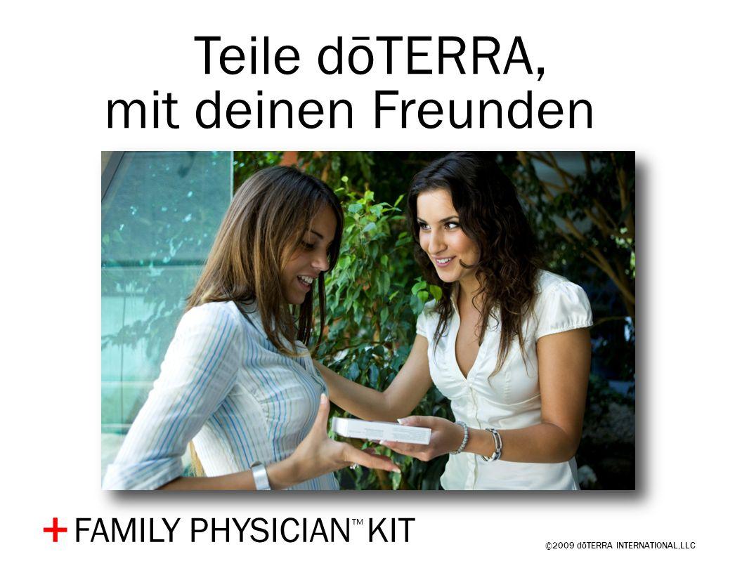 ©2009 dōTERRA INTERNATIONAL,LLC + Teile dōTERRA, mit deinen Freunden… FAMILY PHYSICIAN KIT