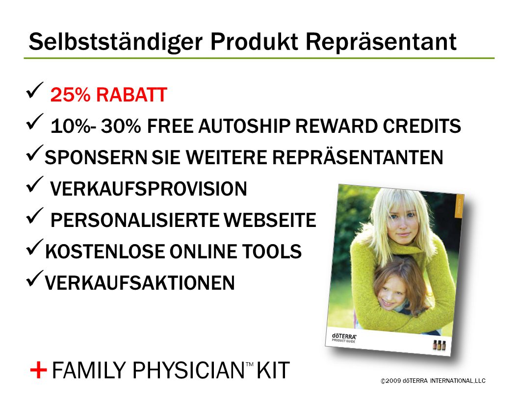 Selbstständiger Produkt Repräsentant ©2009 dōTERRA INTERNATIONAL,LLC 25% RABATTOFF RETAIL PRICES 10%- 30% FREE AUTOSHIP REWARD CREDITS SPONSERN SIE WE