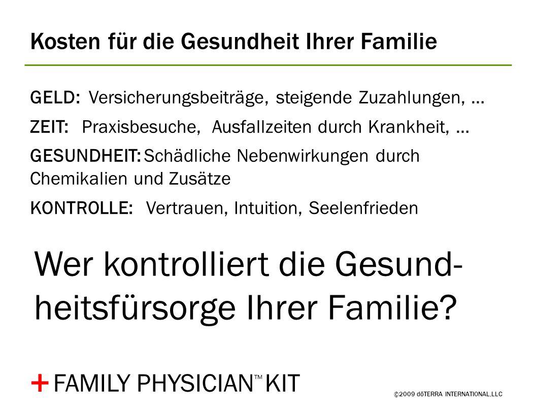 Kosten für die Gesundheit Ihrer Familie ©2009 dōTERRA INTERNATIONAL,LLC GELD: Versicherungsbeiträge, steigende Zuzahlungen, … ZEIT: Praxisbesuche, Aus