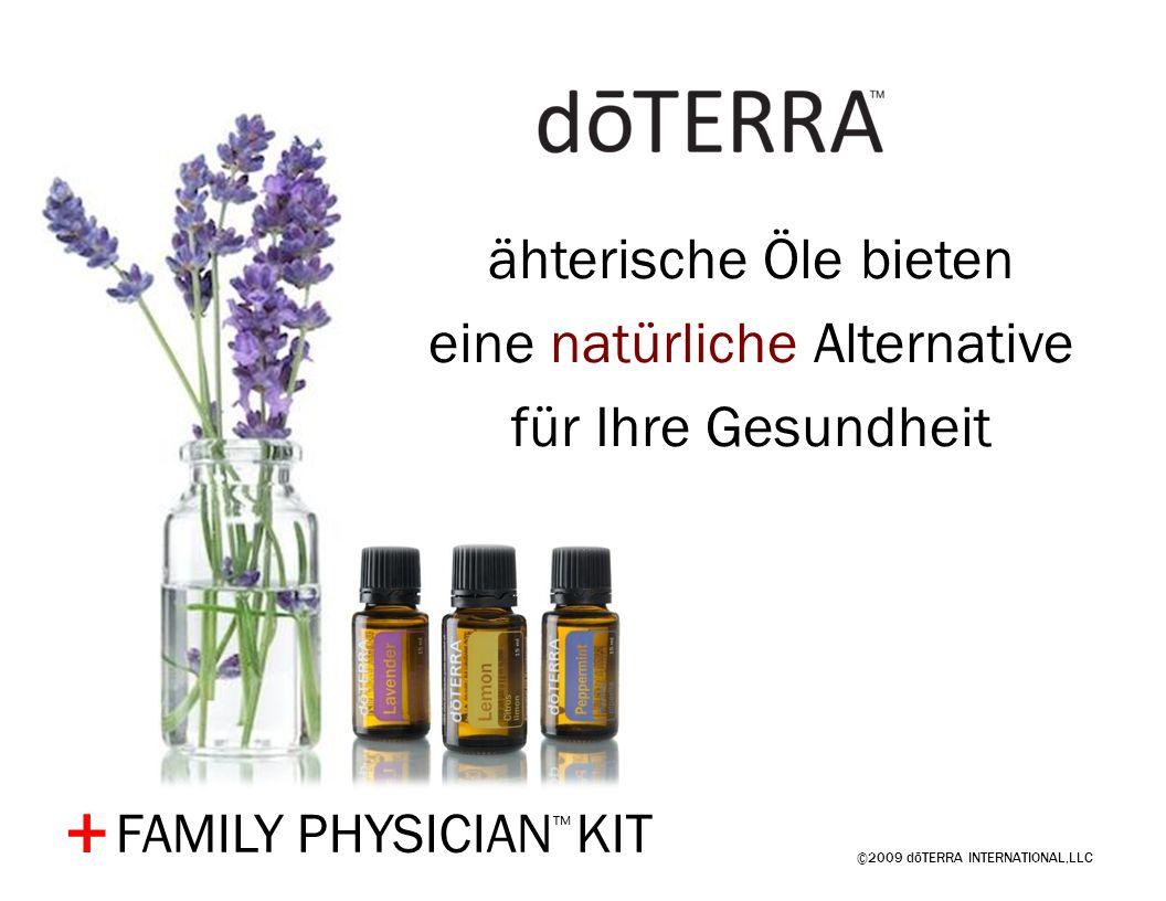 ©2009 dōTERRA INTERNATIONAL,LLC + ähterische Öle bieten eine natürliche Alternative für Ihre Gesundheit FAMILY PHYSICIAN KIT