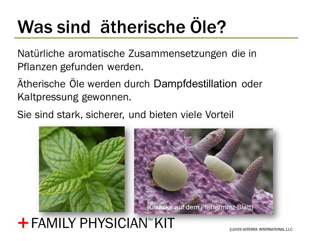 Was sind ätherische Öle? ©2009 dōTERRA INTERNATIONAL,LLC Natürliche aromatische Zusammensetzungen die in Pflanzen gefunden werden. Ätherische Öle werd