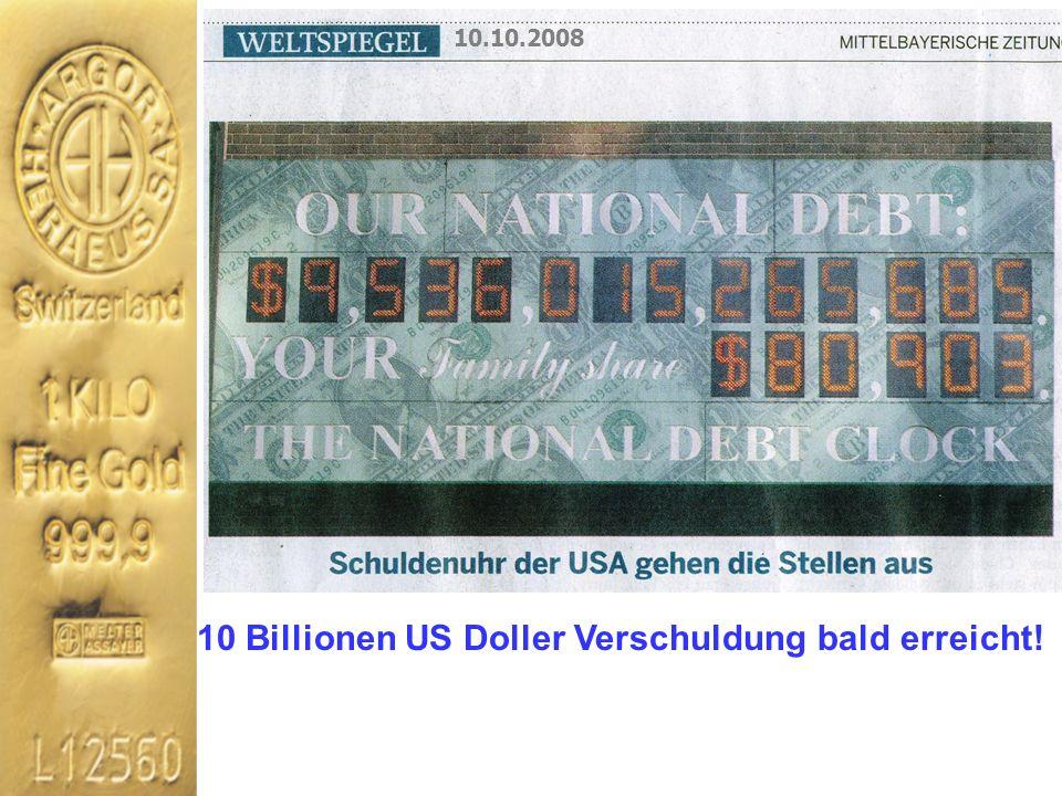 10.10.2008 10 Billionen US Doller Verschuldung bald erreicht!
