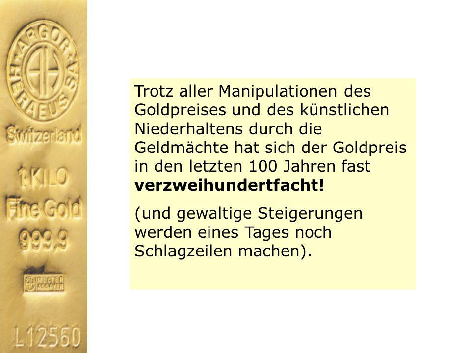 Trotz aller Manipulationen des Goldpreises und des künstlichen Niederhaltens durch die Geldmächte hat sich der Goldpreis in den letzten 100 Jahren fas