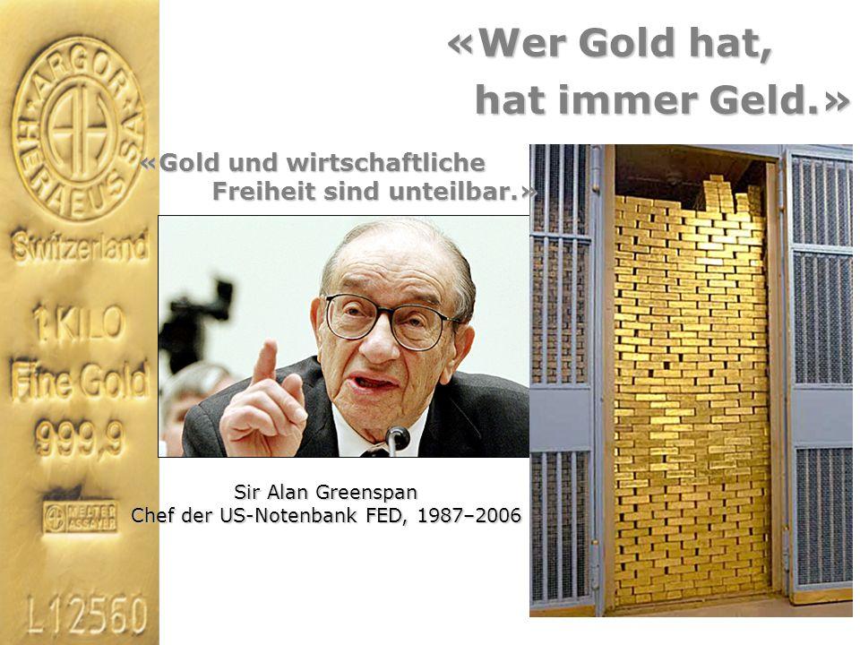 Sir Alan Greenspan Chef der US-Notenbank FED, 1987–2006 hat immer Geld.» «Gold und wirtschaftliche Freiheit sind unteilbar.» Freiheit sind unteilbar.»