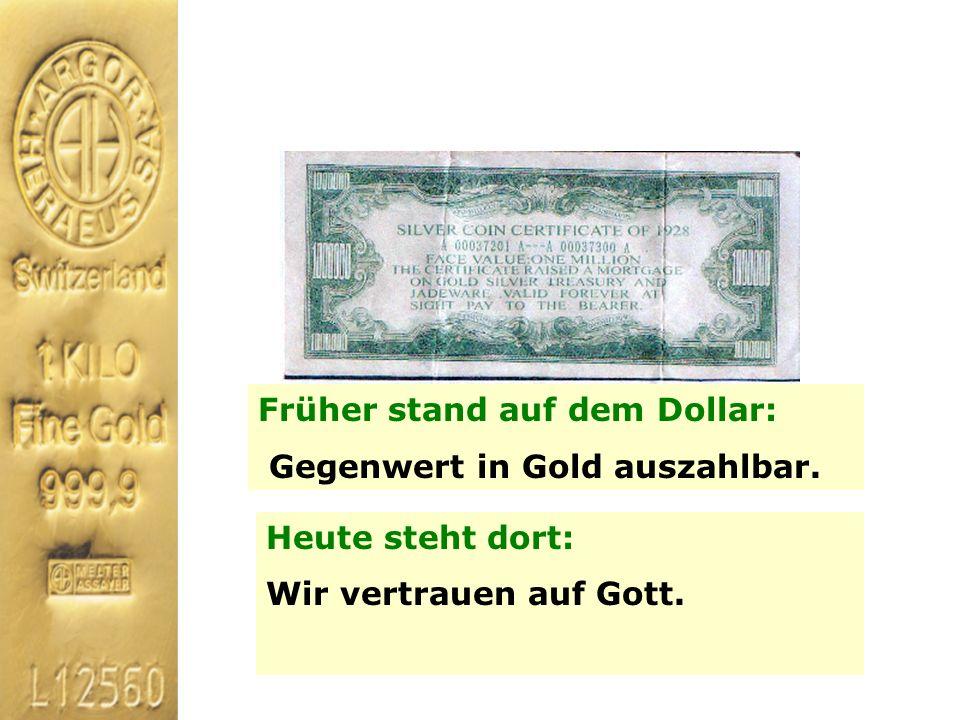Früher stand auf dem Dollar: Gegenwert in Gold auszahlbar. Heute steht dort: Wir vertrauen auf Gott.