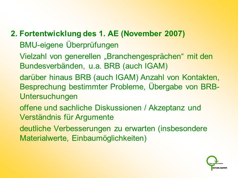2. Fortentwicklung des 1. AE (November 2007) BMU-eigene Überprüfungen Vielzahl von generellen Branchengesprächen mit den Bundesverbänden, u.a. BRB (au