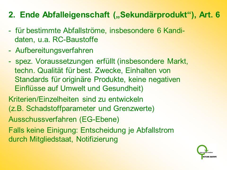 2. Ende Abfalleigenschaft (Sekundärprodukt), Art. 6 - für bestimmte Abfallströme, insbesondere 6 Kandi- daten, u.a. RC-Baustoffe - Aufbereitungsverfah
