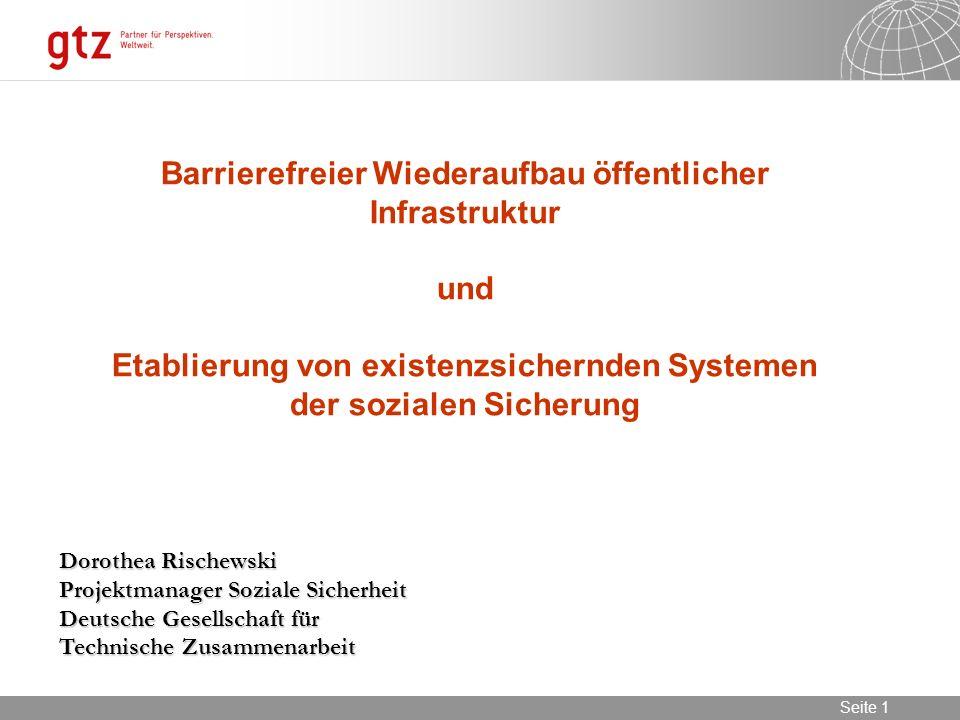 02.11.2013 Seite 1 Seite 1 Barrierefreier Wiederaufbau öffentlicher Infrastruktur und Etablierung von existenzsichernden Systemen der sozialen Sicheru