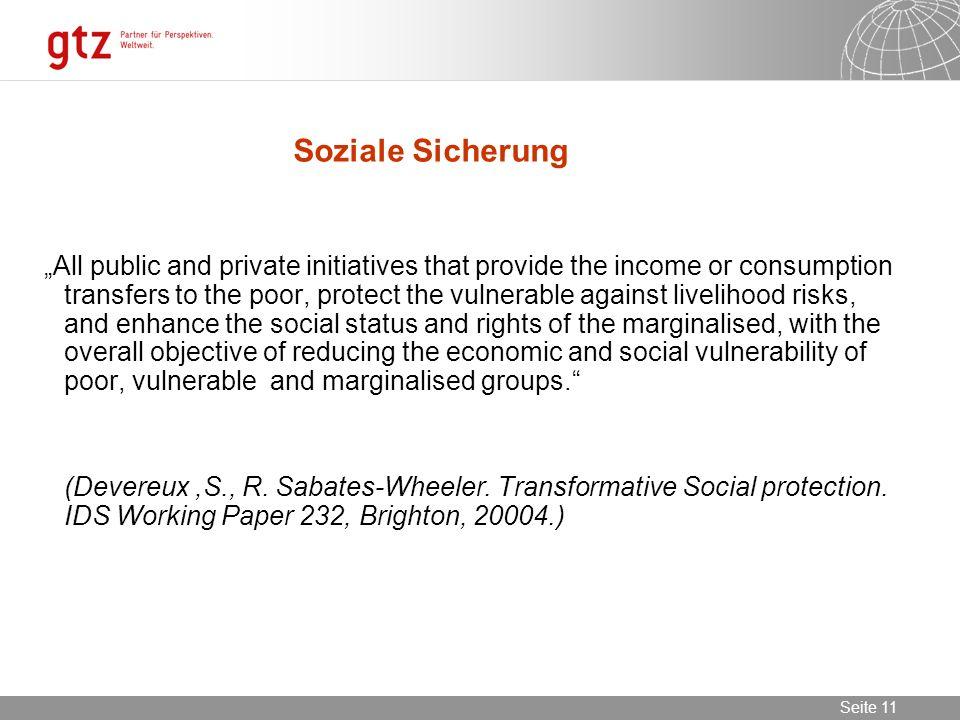02.11.2013 Seite 11 Seite 11 Soziale Sicherung All public and private initiatives that provide the income or consumption transfers to the poor, protec