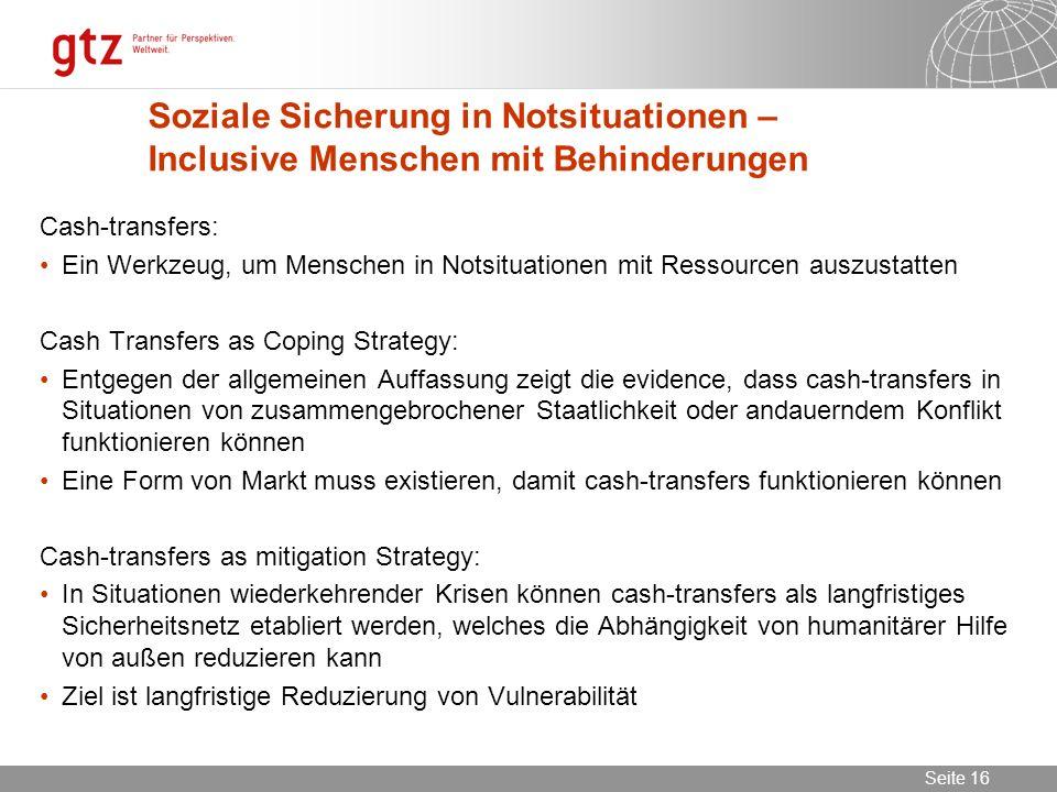 02.11.2013 Seite 16 Seite 16 Soziale Sicherung in Notsituationen – Inclusive Menschen mit Behinderungen Cash-transfers: Ein Werkzeug, um Menschen in N