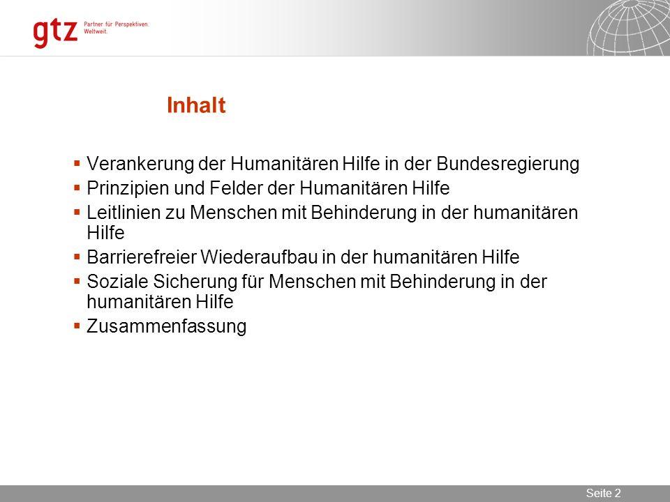 02.11.2013 Seite 2 Seite 2 Inhalt Verankerung der Humanitären Hilfe in der Bundesregierung Prinzipien und Felder der Humanitären Hilfe Leitlinien zu M