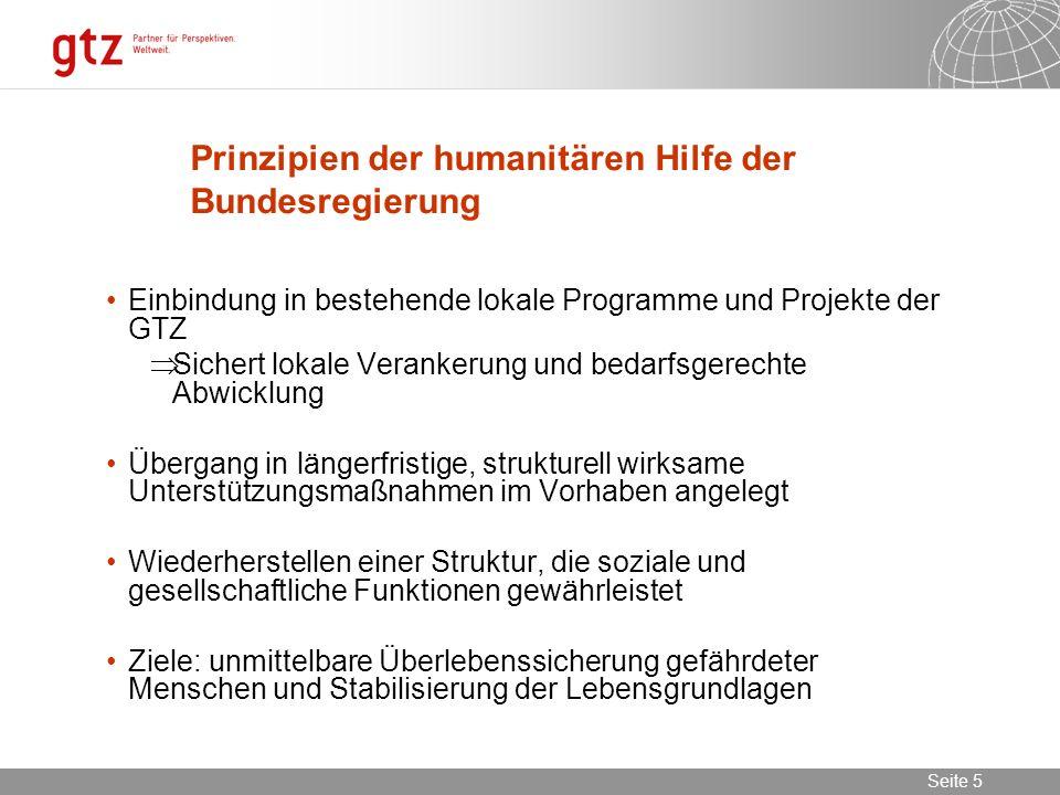 02.11.2013 Seite 5 Seite 5 Prinzipien der humanitären Hilfe der Bundesregierung Einbindung in bestehende lokale Programme und Projekte der GTZ Sichert