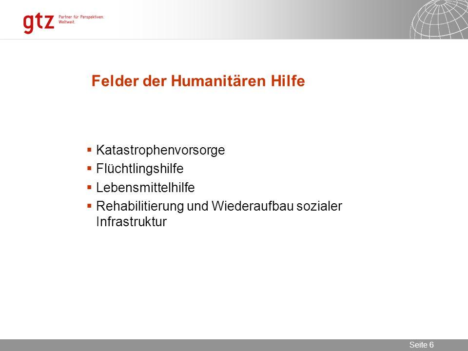 02.11.2013 Seite 6 Seite 6 Felder der Humanitären Hilfe Katastrophenvorsorge Flüchtlingshilfe Lebensmittelhilfe Rehabilitierung und Wiederaufbau sozia