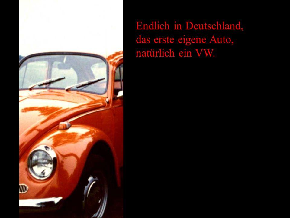 Endlich in Deutschland, das erste eigene Auto, natürlich ein VW.