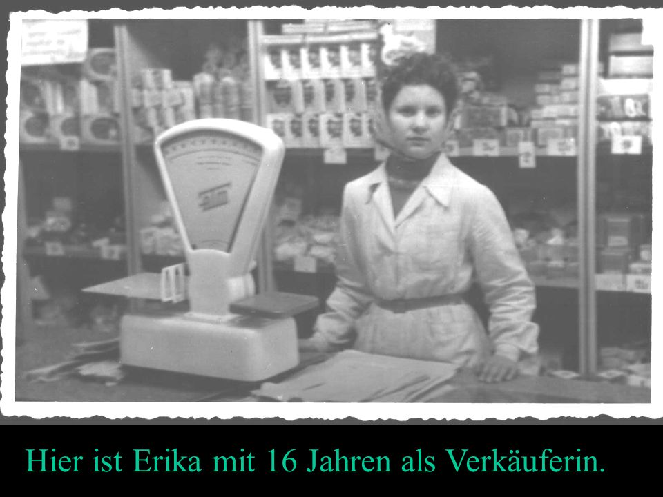 Hier ist Erika mit 16 Jahren als Verkäuferin.