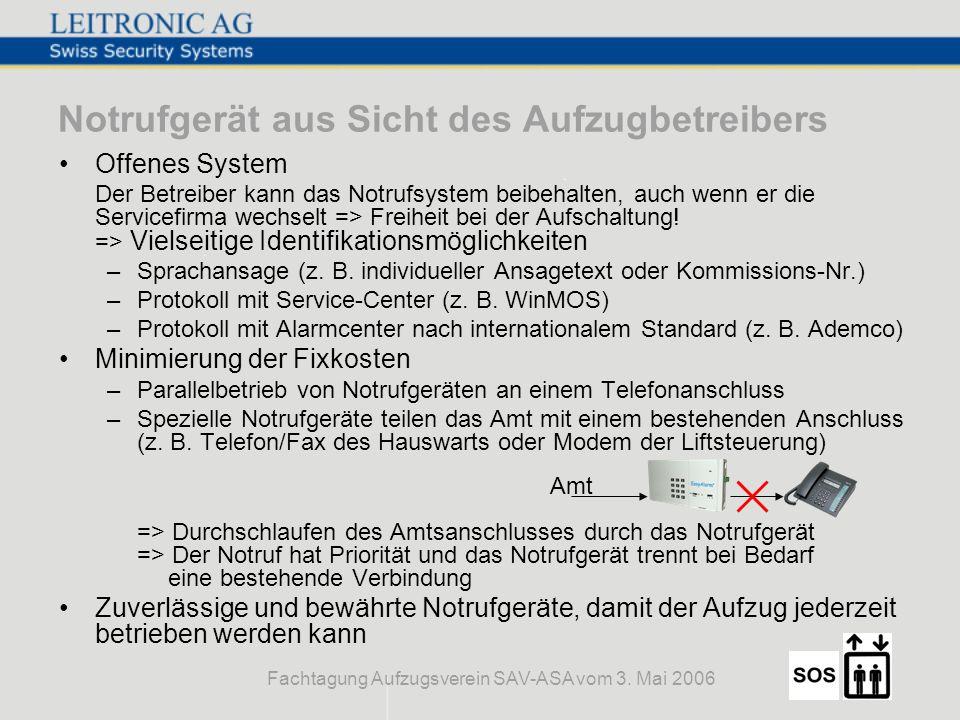Fachtagung Aufzugsverein SAV-ASA vom 3. Mai 2006 Notrufgerät aus Sicht des Aufzugbetreibers Offenes System Der Betreiber kann das Notrufsystem beibeha
