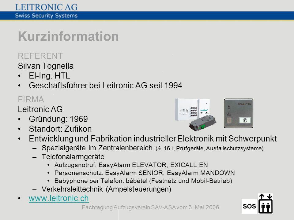 Fachtagung Aufzugsverein SAV-ASA vom 3. Mai 2006 Kurzinformation REFERENT Silvan Tognella El-Ing. HTL Geschäftsführer bei Leitronic AG seit 1994 FIRMA
