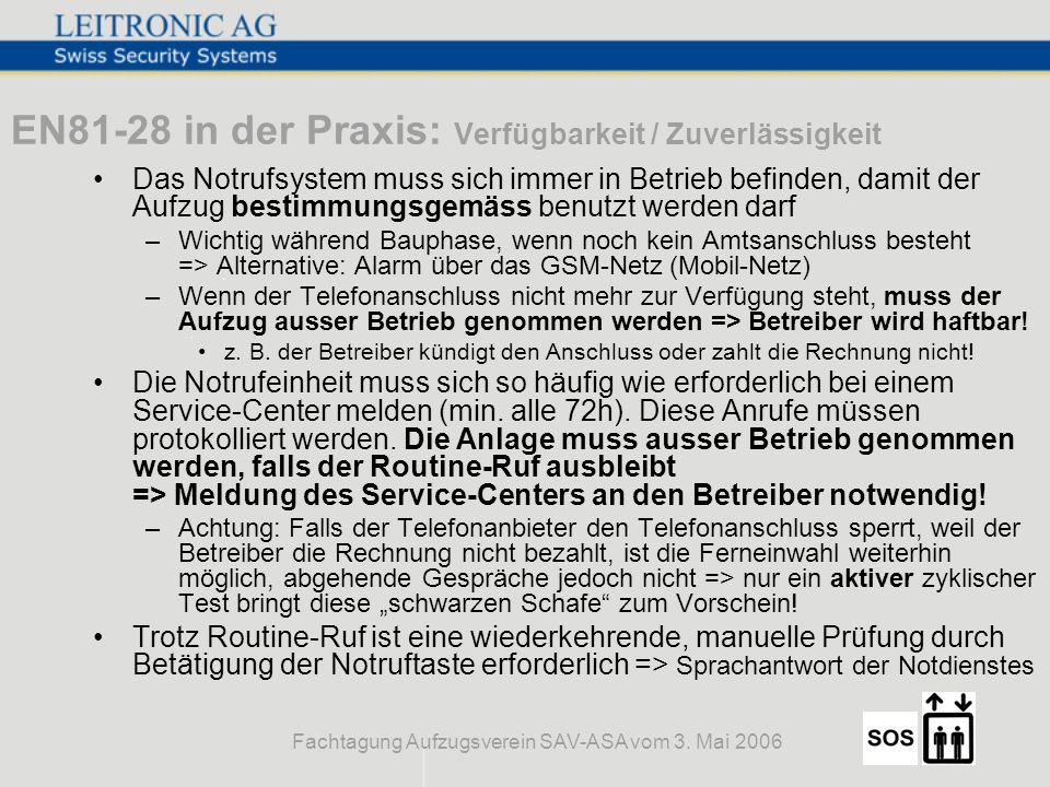 Fachtagung Aufzugsverein SAV-ASA vom 3. Mai 2006 EN81-28 in der Praxis: Verfügbarkeit / Zuverlässigkeit Das Notrufsystem muss sich immer in Betrieb be