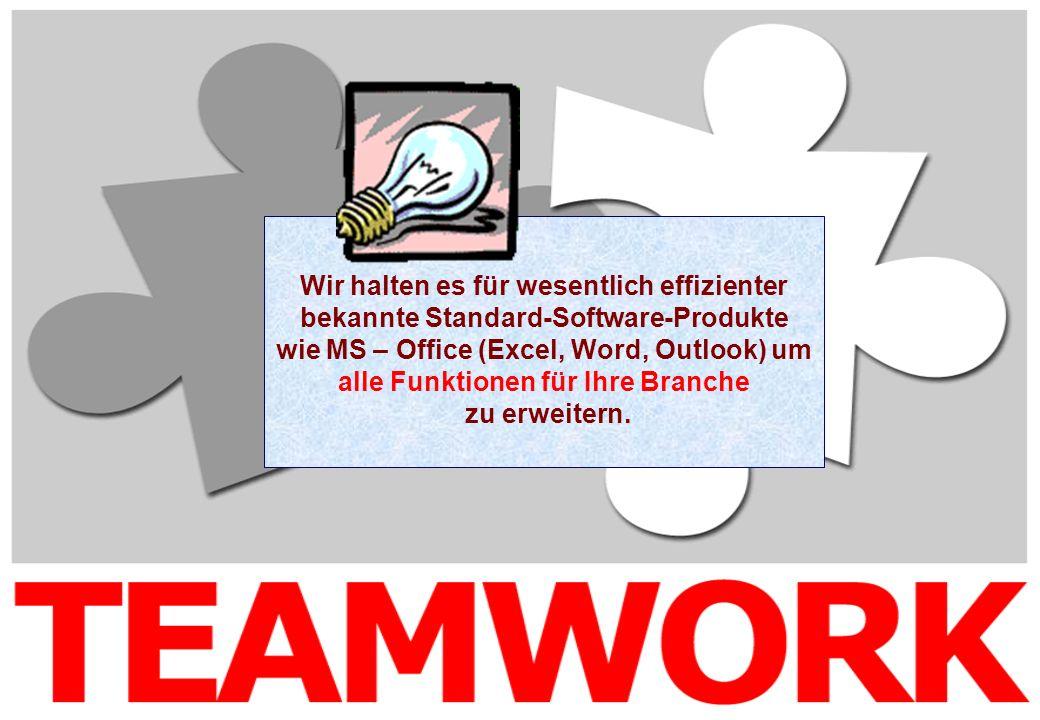 Wir halten es für wesentlich effizienter bekannte Standard-Software-Produkte wie MS – Office (Excel, Word, Outlook) um alle Funktionen für Ihre Branch