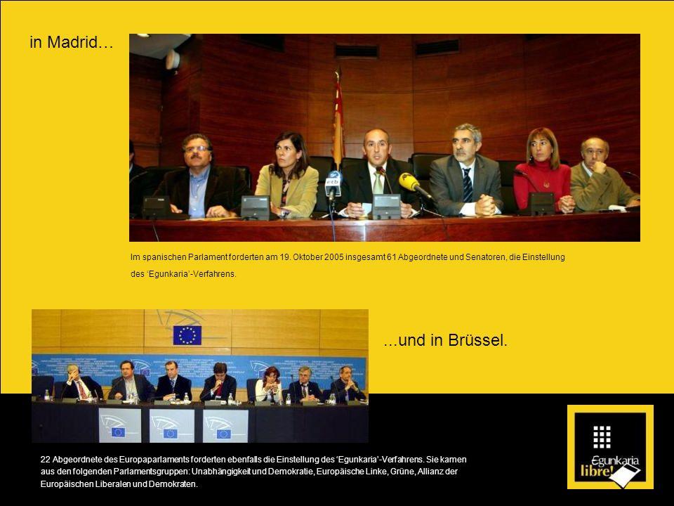 in Madrid…...und in Brüssel. 22 Abgeordnete des Europaparlaments forderten ebenfalls die Einstellung des Egunkaria-Verfahrens. Sie kamen aus den folge