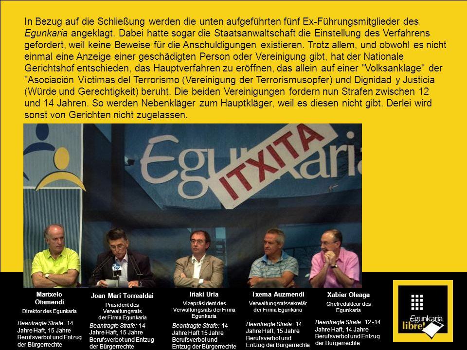 In Bezug auf die Schließung werden die unten aufgeführten fünf Ex-Führungsmitglieder des Egunkaria angeklagt. Dabei hatte sogar die Staatsanwaltschaft