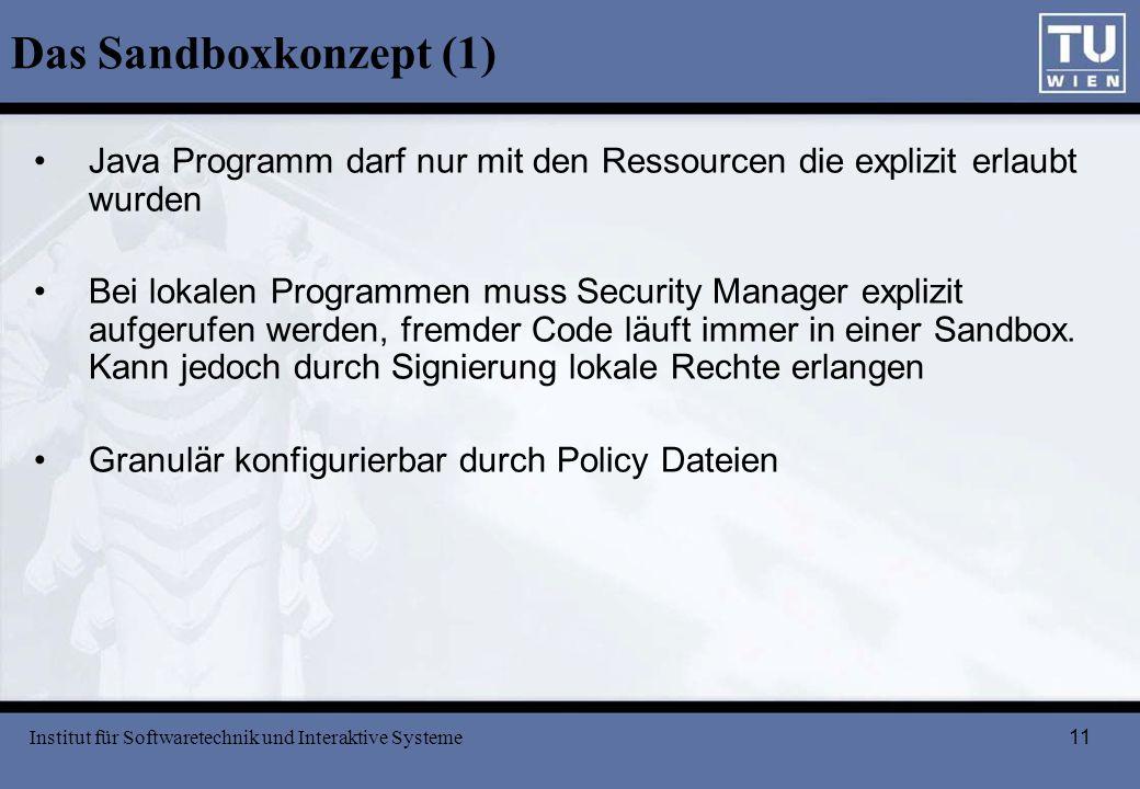 11 Das Sandboxkonzept (1) Java Programm darf nur mit den Ressourcen die explizit erlaubt wurden Bei lokalen Programmen muss Security Manager explizit