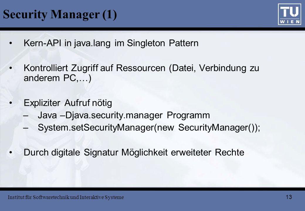 13 Security Manager (1) Kern-API in java.lang im Singleton Pattern Kontrolliert Zugriff auf Ressourcen (Datei, Verbindung zu anderem PC,…) Expliziter