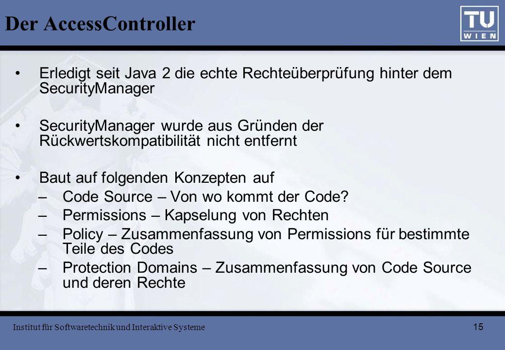 15 Der AccessController Erledigt seit Java 2 die echte Rechteüberprüfung hinter dem SecurityManager SecurityManager wurde aus Gründen der Rückwertskom