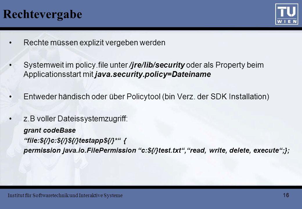 16 Rechtevergabe Rechte müssen explizit vergeben werden Systemweit im policy.file unter /jre/lib/security oder als Property beim Applicationsstart mit