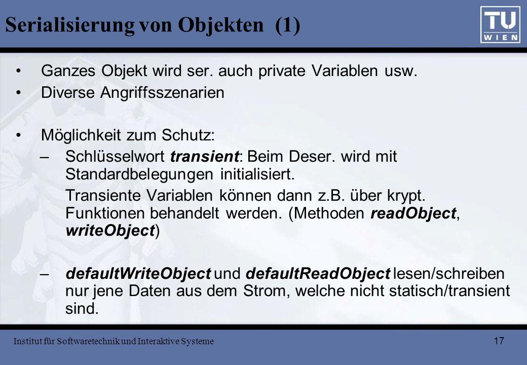 17 Serialisierung von Objekten (1) Ganzes Objekt wird ser. auch private Variablen usw. Diverse Angriffsszenarien Möglichkeit zum Schutz: –Schlüsselwor