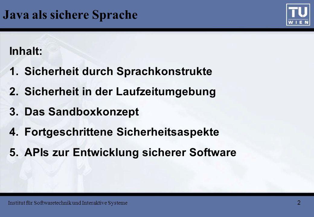 2 Java als sichere Sprache Inhalt: 1. Sicherheit durch Sprachkonstrukte 2. Sicherheit in der Laufzeitumgebung 3. Das Sandboxkonzept 4. Fortgeschritten