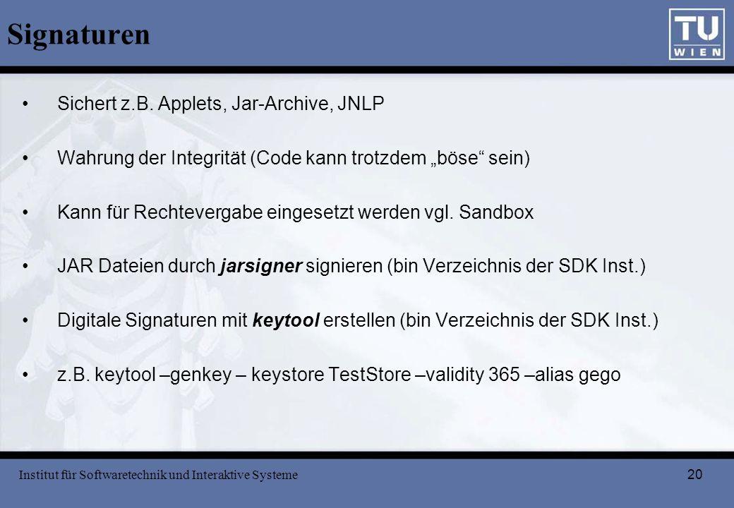 20 Signaturen Sichert z.B. Applets, Jar-Archive, JNLP Wahrung der Integrität (Code kann trotzdem böse sein) Kann für Rechtevergabe eingesetzt werden v
