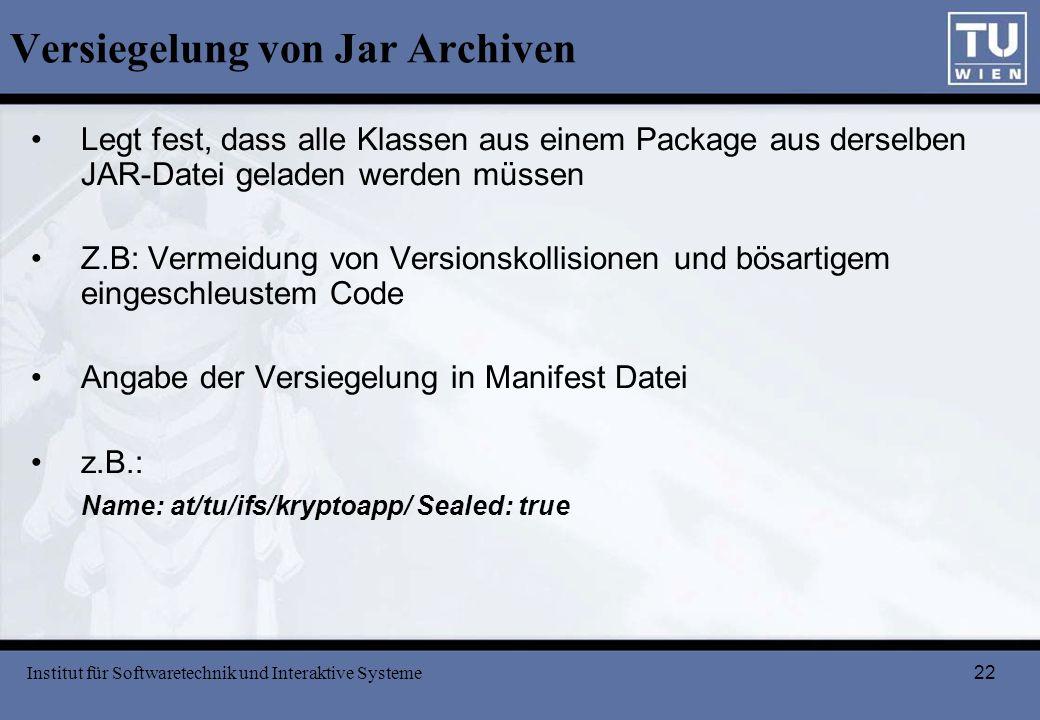 22 Versiegelung von Jar Archiven Legt fest, dass alle Klassen aus einem Package aus derselben JAR-Datei geladen werden müssen Z.B: Vermeidung von Vers