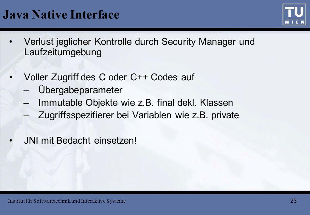 23 Java Native Interface Verlust jeglicher Kontrolle durch Security Manager und Laufzeitumgebung Voller Zugriff des C oder C++ Codes auf –Übergabepara