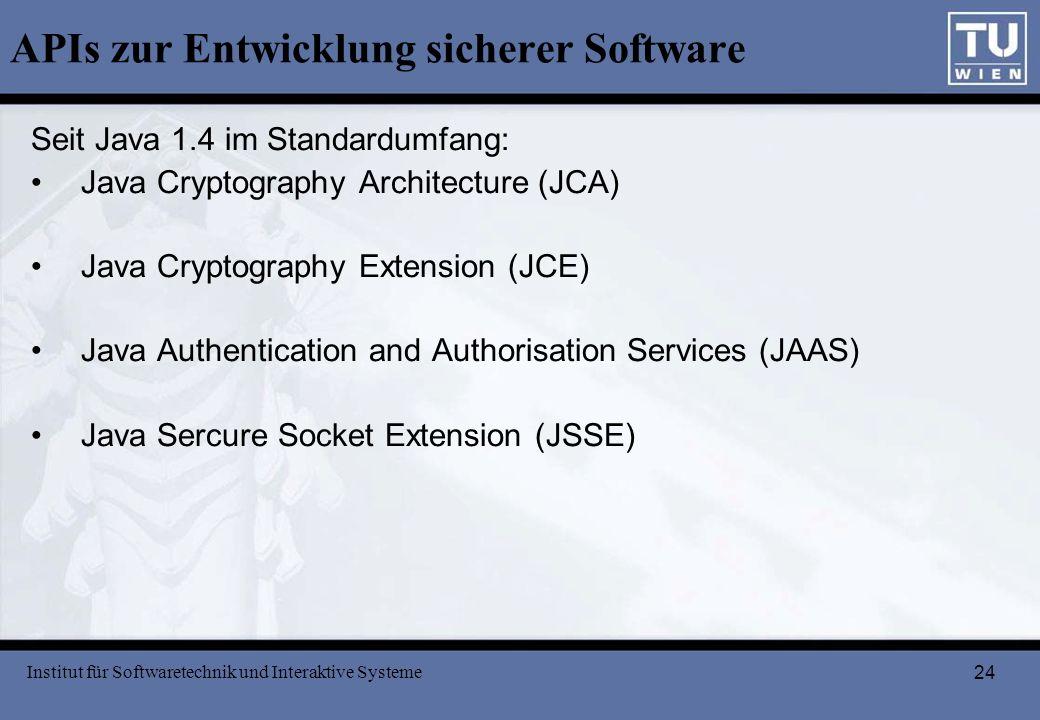 24 APIs zur Entwicklung sicherer Software Seit Java 1.4 im Standardumfang: Java Cryptography Architecture (JCA) Java Cryptography Extension (JCE) Java