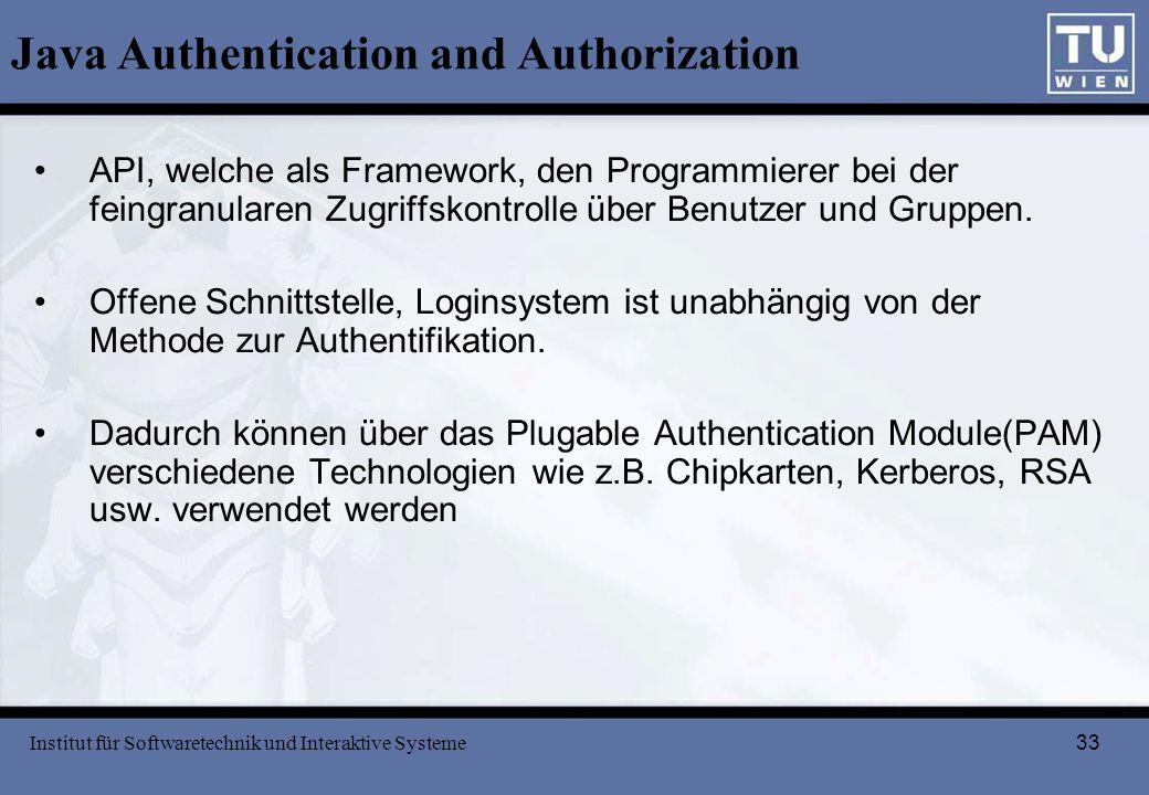 33 Java Authentication and Authorization API, welche als Framework, den Programmierer bei der feingranularen Zugriffskontrolle über Benutzer und Grupp