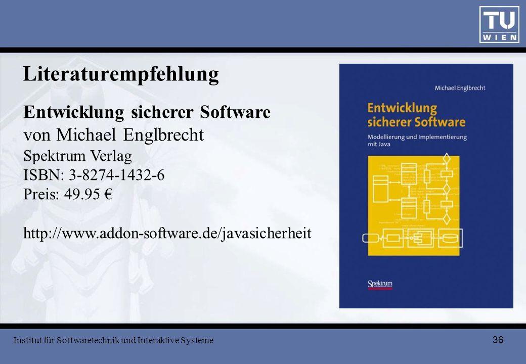 36 Literaturempfehlung Institut für Softwaretechnik und Interaktive Systeme Entwicklung sicherer Software von Michael Englbrecht Spektrum Verlag ISBN: