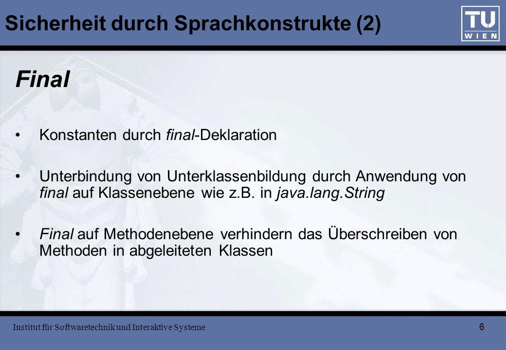 6 Sicherheit durch Sprachkonstrukte (2) Final Konstanten durch final-Deklaration Unterbindung von Unterklassenbildung durch Anwendung von final auf Kl