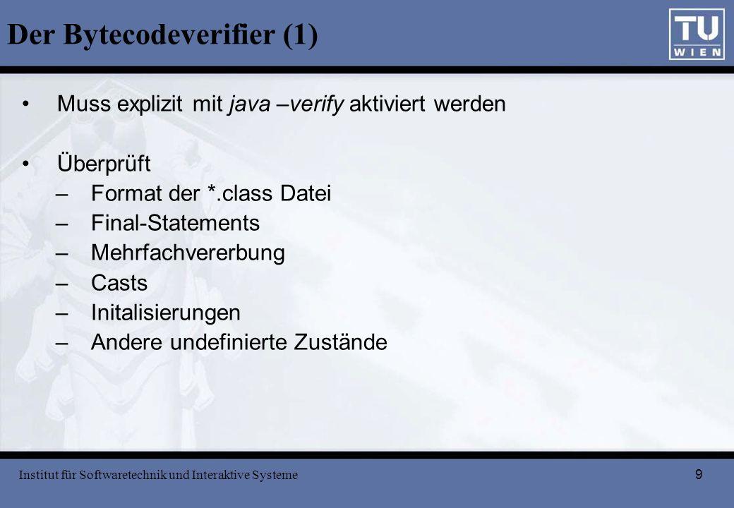 9 Der Bytecodeverifier (1) Muss explizit mit java –verify aktiviert werden Überprüft –Format der *.class Datei –Final-Statements –Mehrfachvererbung –C