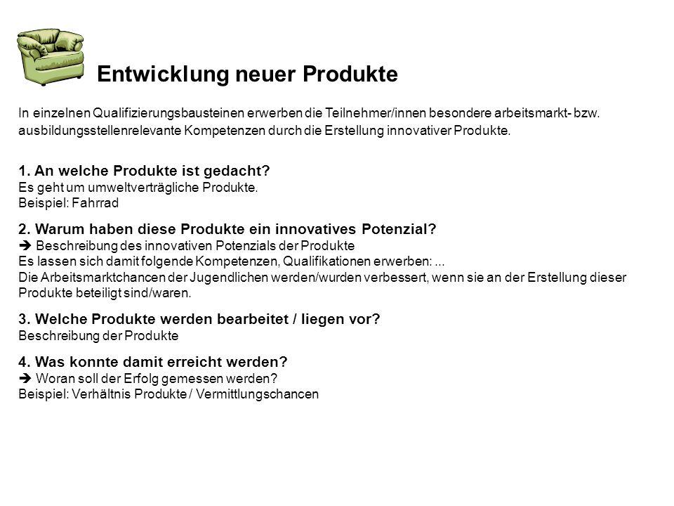Entwicklung neuer Produkte 1. An welche Produkte ist gedacht? Es geht um umweltverträgliche Produkte. Beispiel: Fahrrad 2. Warum haben diese Produkte