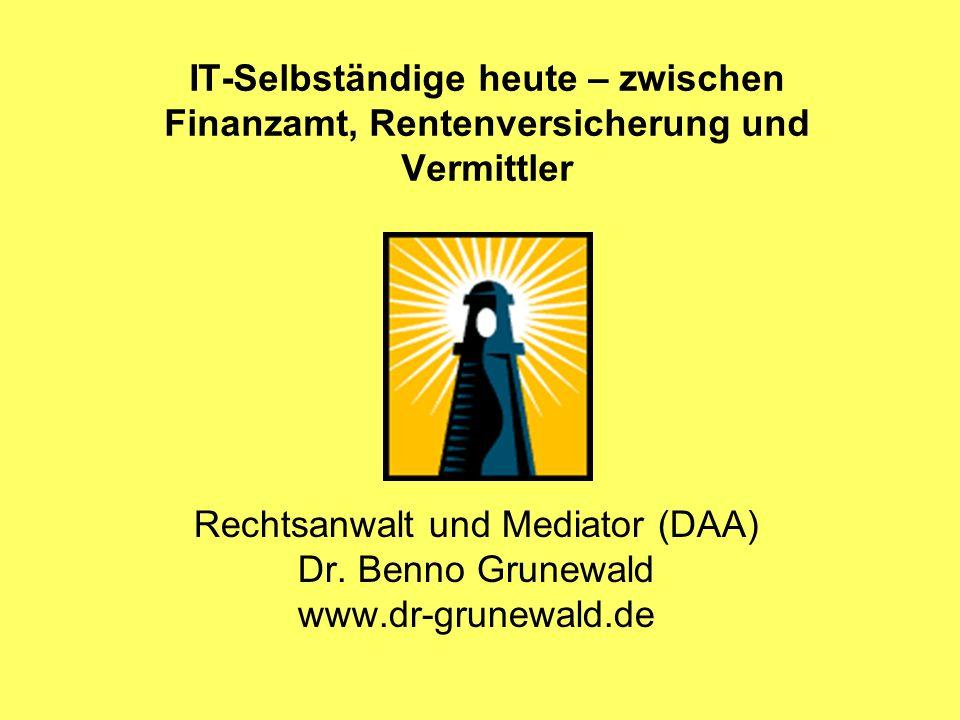 IT-Selbständige heute – zwischen Finanzamt, Rentenversicherung und Vermittler Rechtsanwalt und Mediator (DAA) Dr. Benno Grunewald www.dr-grunewald.de