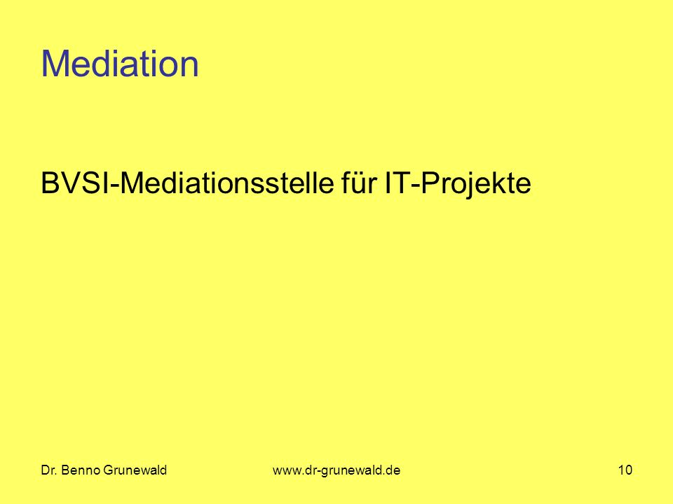 Dr. Benno Grunewaldwww.dr-grunewald.de10 Mediation BVSI-Mediationsstelle für IT-Projekte