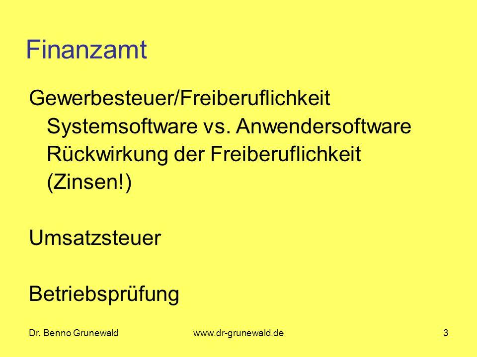 Dr. Benno Grunewaldwww.dr-grunewald.de3 Finanzamt Gewerbesteuer/Freiberuflichkeit Systemsoftware vs. Anwendersoftware Rückwirkung der Freiberuflichkei