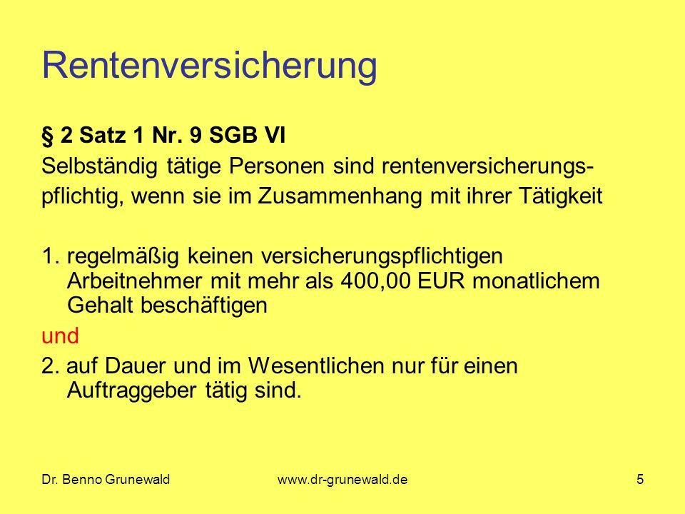 Dr. Benno Grunewaldwww.dr-grunewald.de5 Rentenversicherung § 2 Satz 1 Nr. 9 SGB VI Selbständig tätige Personen sind rentenversicherungs- pflichtig, we